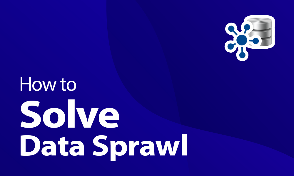 How to Solve Data Sprawl Within Your Business in 2020